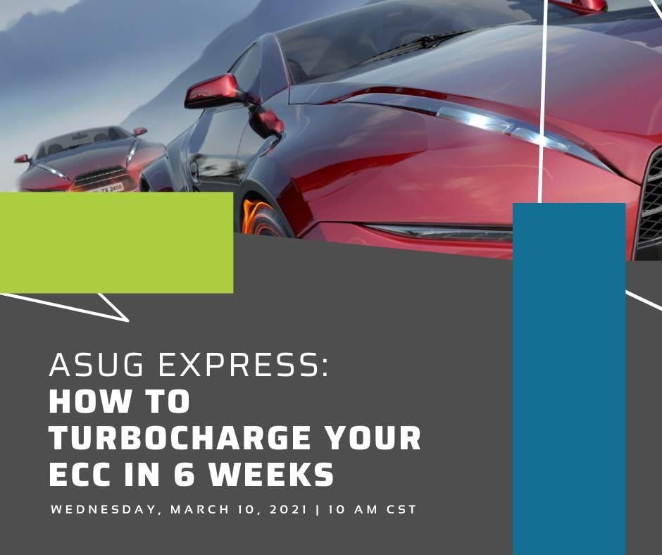 ASUG Express How to Turbocharge Your ECC in 6 Weeks